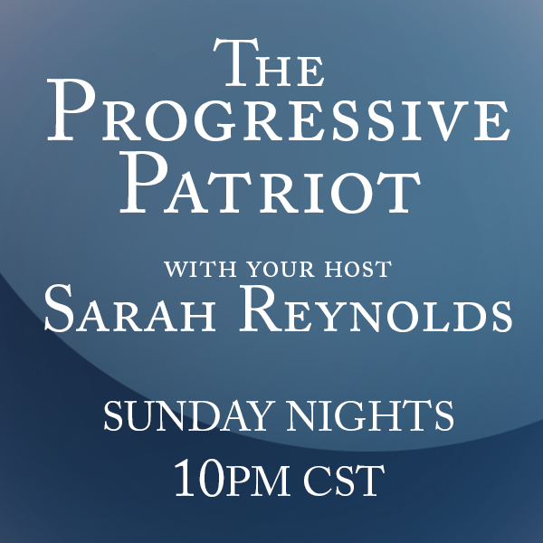 What's a Progressive Patriot? Not Just My New Radio Show on Sunday Nights at 10